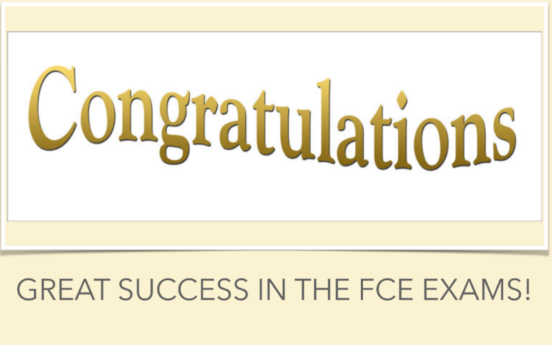 GREAT SUCCESS IN THE FCE EXAMS!
